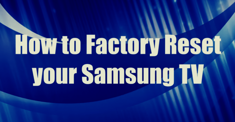 How to Reset Samsung TV [SOLVED]